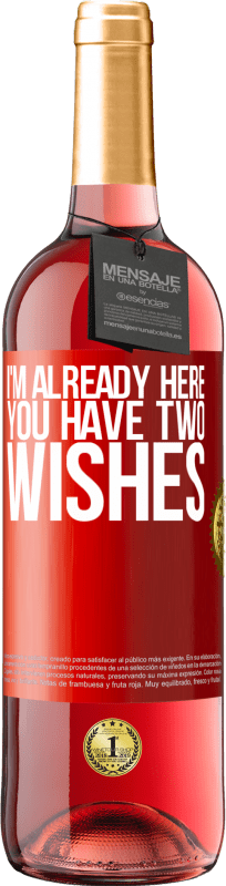 24,95 € Free Shipping | Rosé Wine ROSÉ Edition I'm already here. You have two wishes Red Label. Customizable label Young wine Harvest 2020 Tempranillo