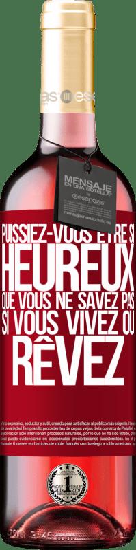 24,95 € Envoi gratuit   Vin rosé Édition ROSÉ Puissiez-vous être si heureux que vous ne savez pas si vous vivez ou rêvez Étiquette Rouge. Étiquette personnalisable Vin jeune Récolte 2020 Tempranillo