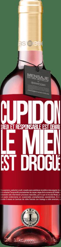 24,95 € Envoi gratuit | Vin rosé Édition ROSÉ Cupidon sérieux et responsable est demandé, le mien est drogué Étiquette Rouge. Étiquette personnalisable Vin jeune Récolte 2020 Tempranillo