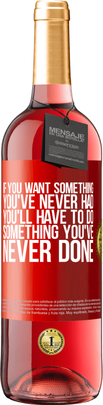 24,95 € Free Shipping   Rosé Wine ROSÉ Edition If you want something you've never had, you'll have to do something you've never done Red Label. Customizable label Young wine Harvest 2020 Tempranillo