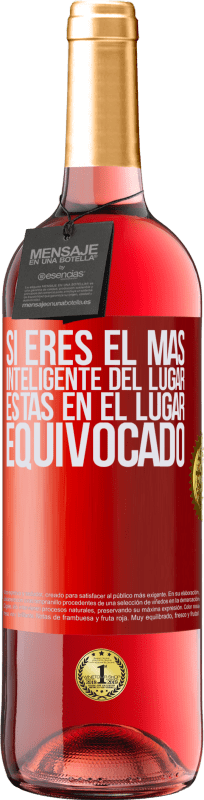 29,95 € Free Shipping | Rosé Wine ROSÉ Edition If you are the smartest of the place, you are in the wrong place Red Label. Customizable label Young wine Harvest 2020 Tempranillo