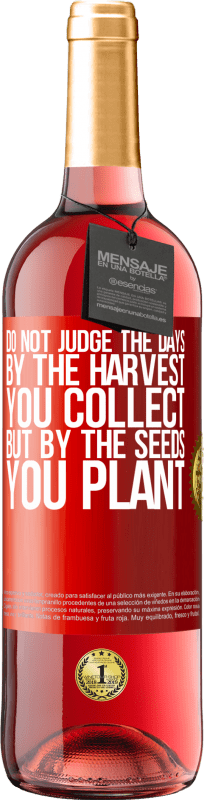 24,95 € Free Shipping | Rosé Wine ROSÉ Edition Do not judge the days by the harvest you collect, but by the seeds you plant Red Label. Customizable label Young wine Harvest 2020 Tempranillo