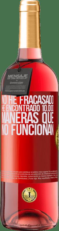 24,95 € Envío gratis   Vino Rosado Edición ROSÉ No he fracasado. He encontrado 10.000 maneras que no funcionan Etiqueta Roja. Etiqueta personalizable Vino joven Cosecha 2020 Tempranillo