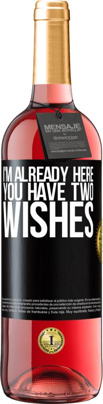 24,95 € Free Shipping | Rosé Wine ROSÉ Edition I'm already here. You have two wishes Black Label. Customizable label Young wine Harvest 2020 Tempranillo