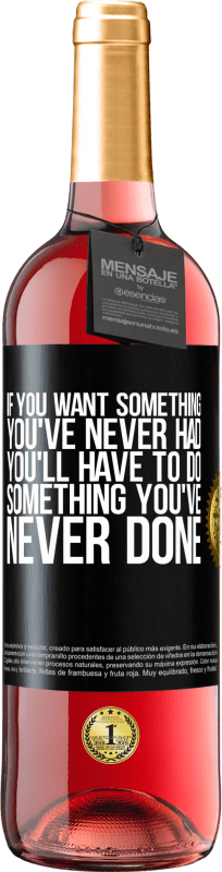 24,95 € Free Shipping | Rosé Wine ROSÉ Edition If you want something you've never had, you'll have to do something you've never done Black Label. Customizable label Young wine Harvest 2020 Tempranillo