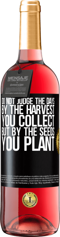 24,95 € Free Shipping | Rosé Wine ROSÉ Edition Do not judge the days by the harvest you collect, but by the seeds you plant Black Label. Customizable label Young wine Harvest 2020 Tempranillo
