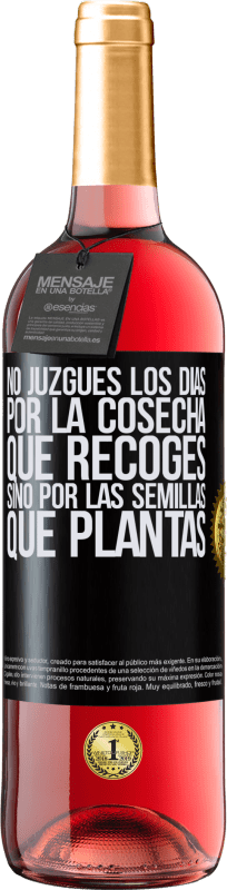 29,95 € Free Shipping | Rosé Wine ROSÉ Edition Do not judge the days by the harvest you collect, but by the seeds you plant Black Label. Customizable label Young wine Harvest 2020 Tempranillo