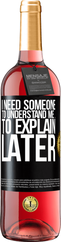 24,95 € Free Shipping | Rosé Wine ROSÉ Edition I need someone to understand me ... To explain later Black Label. Customizable label Young wine Harvest 2020 Tempranillo