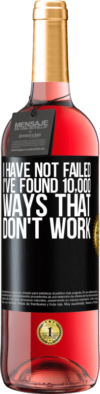 24,95 € Free Shipping | Rosé Wine ROSÉ Edition I have not failed. I've found 10,000 ways that don't work Black Label. Customizable label Young wine Harvest 2020 Tempranillo