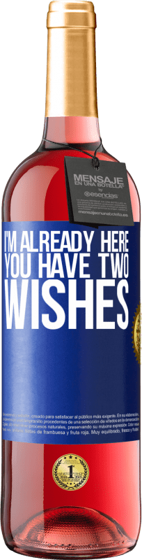 24,95 € Free Shipping | Rosé Wine ROSÉ Edition I'm already here. You have two wishes Blue Label. Customizable label Young wine Harvest 2020 Tempranillo