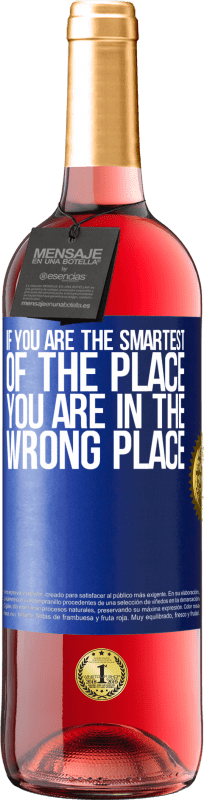 24,95 € Free Shipping | Rosé Wine ROSÉ Edition If you are the smartest of the place, you are in the wrong place Blue Label. Customizable label Young wine Harvest 2020 Tempranillo