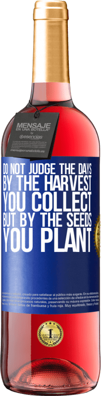 24,95 € Free Shipping | Rosé Wine ROSÉ Edition Do not judge the days by the harvest you collect, but by the seeds you plant Blue Label. Customizable label Young wine Harvest 2020 Tempranillo