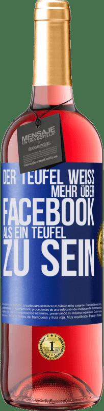24,95 € Kostenloser Versand | Roséwein ROSÉ Ausgabe Der Teufel weiß mehr über Facebook als ein Teufel zu sein Blaue Markierung. Anpassbares Etikett Junger Wein Ernte 2020 Tempranillo