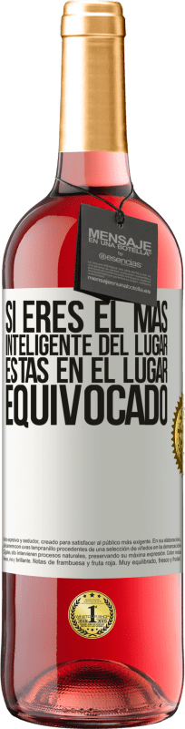 29,95 € Free Shipping | Rosé Wine ROSÉ Edition If you are the smartest of the place, you are in the wrong place White Label. Customizable label Young wine Harvest 2020 Tempranillo