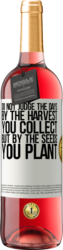 24,95 € Free Shipping | Rosé Wine ROSÉ Edition Do not judge the days by the harvest you collect, but by the seeds you plant White Label. Customizable label Young wine Harvest 2020 Tempranillo