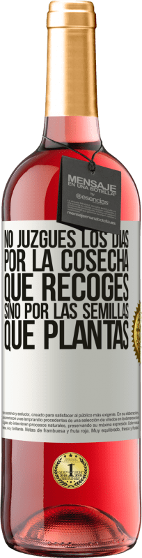 29,95 € Free Shipping | Rosé Wine ROSÉ Edition Do not judge the days by the harvest you collect, but by the seeds you plant White Label. Customizable label Young wine Harvest 2020 Tempranillo