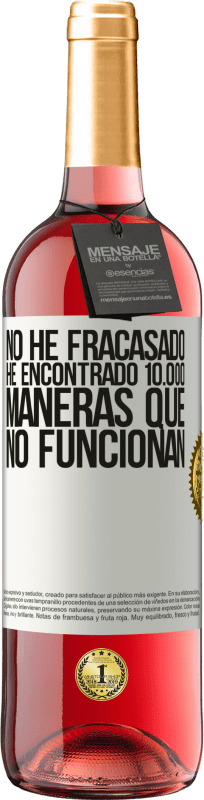24,95 € Envío gratis   Vino Rosado Edición ROSÉ No he fracasado. He encontrado 10.000 maneras que no funcionan Etiqueta Blanca. Etiqueta personalizable Vino joven Cosecha 2020 Tempranillo