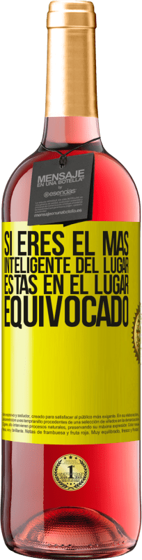 24,95 € Envío gratis   Vino Rosado Edición ROSÉ Si eres el más inteligente del lugar, estas en el lugar equivocado Etiqueta Amarilla. Etiqueta personalizable Vino joven Cosecha 2020 Tempranillo