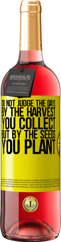 24,95 € Free Shipping | Rosé Wine ROSÉ Edition Do not judge the days by the harvest you collect, but by the seeds you plant Yellow Label. Customizable label Young wine Harvest 2020 Tempranillo