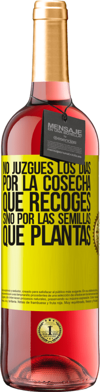 29,95 € Free Shipping | Rosé Wine ROSÉ Edition Do not judge the days by the harvest you collect, but by the seeds you plant Yellow Label. Customizable label Young wine Harvest 2020 Tempranillo