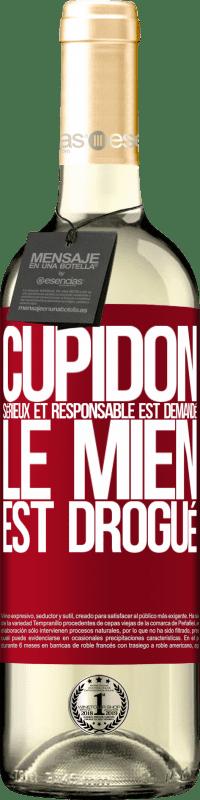 24,95 € Envoi gratuit | Vin blanc Édition WHITE Cupidon sérieux et responsable est demandé, le mien est drogué Étiquette Rouge. Étiquette personnalisable Vin jeune Récolte 2020 Verdejo