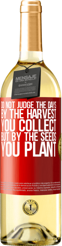 24,95 € Free Shipping | White Wine WHITE Edition Do not judge the days by the harvest you collect, but by the seeds you plant Red Label. Customizable label Young wine Harvest 2020 Verdejo