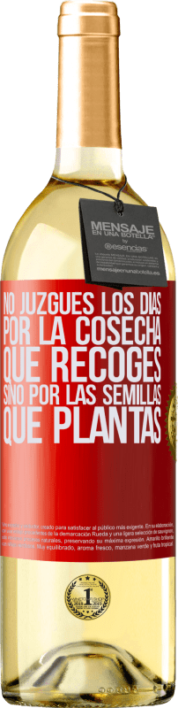29,95 € Free Shipping | White Wine WHITE Edition Do not judge the days by the harvest you collect, but by the seeds you plant Red Label. Customizable label Young wine Harvest 2020 Verdejo
