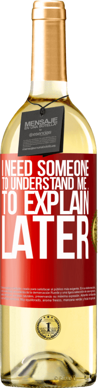 24,95 € Free Shipping | White Wine WHITE Edition I need someone to understand me ... To explain later Red Label. Customizable label Young wine Harvest 2020 Verdejo
