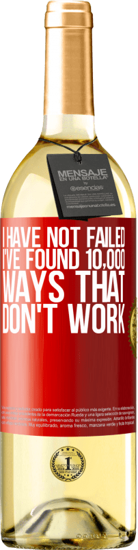 24,95 € Free Shipping | White Wine WHITE Edition I have not failed. I've found 10,000 ways that don't work Red Label. Customizable label Young wine Harvest 2020 Verdejo