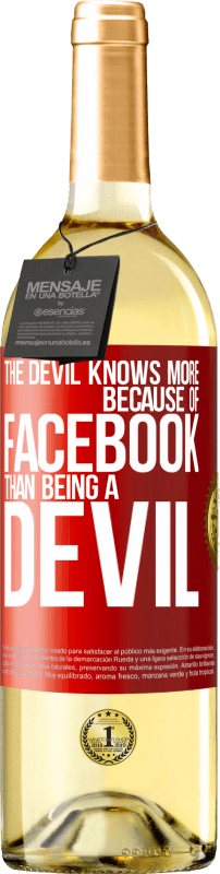 24,95 € Free Shipping | White Wine WHITE Edition The devil knows more because of Facebook than being a devil Red Label. Customizable label Young wine Harvest 2020 Verdejo