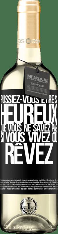 24,95 € Envoi gratuit   Vin blanc Édition WHITE Puissiez-vous être si heureux que vous ne savez pas si vous vivez ou rêvez Étiquette Noire. Étiquette personnalisable Vin jeune Récolte 2020 Verdejo