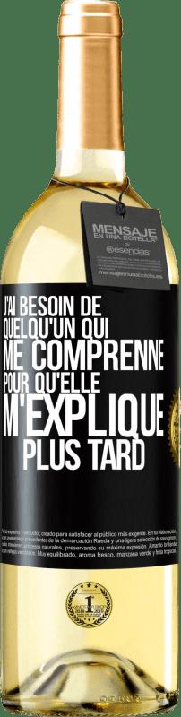 24,95 € Envoi gratuit | Vin blanc Édition WHITE J'ai besoin de quelqu'un pour me comprendre ... Pour expliquer plus tard Étiquette Noire. Étiquette personnalisable Vin jeune Récolte 2020 Verdejo