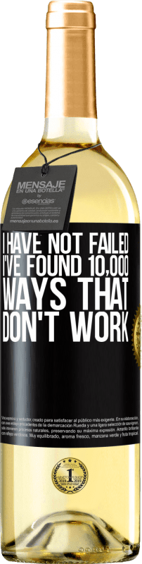 24,95 € Free Shipping | White Wine WHITE Edition I have not failed. I've found 10,000 ways that don't work Black Label. Customizable label Young wine Harvest 2020 Verdejo