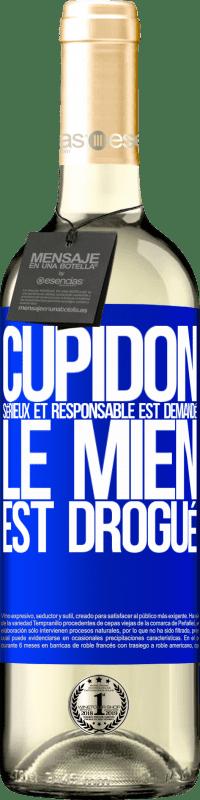 24,95 € Envoi gratuit | Vin blanc Édition WHITE Cupidon sérieux et responsable est demandé, le mien est drogué Étiquette Bleue. Étiquette personnalisable Vin jeune Récolte 2020 Verdejo
