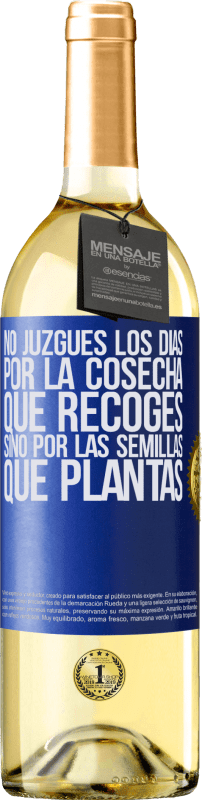 29,95 € Free Shipping | White Wine WHITE Edition Do not judge the days by the harvest you collect, but by the seeds you plant Blue Label. Customizable label Young wine Harvest 2020 Verdejo