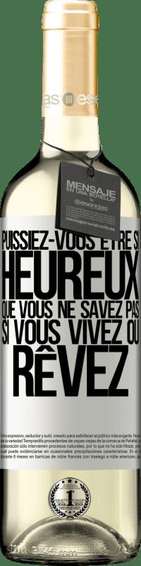 24,95 € Envoi gratuit   Vin blanc Édition WHITE Puissiez-vous être si heureux que vous ne savez pas si vous vivez ou rêvez Étiquette Blanche. Étiquette personnalisable Vin jeune Récolte 2020 Verdejo