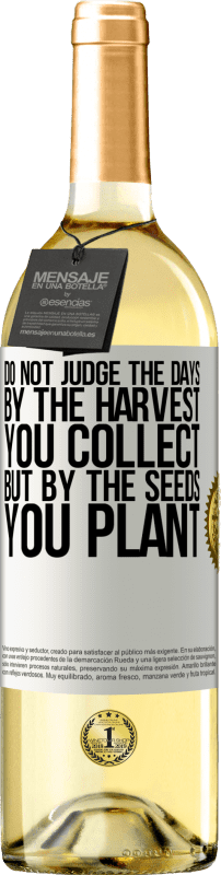24,95 € Free Shipping | White Wine WHITE Edition Do not judge the days by the harvest you collect, but by the seeds you plant White Label. Customizable label Young wine Harvest 2020 Verdejo