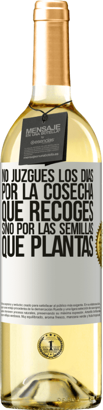 29,95 € Free Shipping | White Wine WHITE Edition Do not judge the days by the harvest you collect, but by the seeds you plant White Label. Customizable label Young wine Harvest 2020 Verdejo