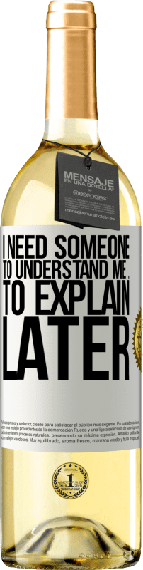 24,95 € Free Shipping | White Wine WHITE Edition I need someone to understand me ... To explain later White Label. Customizable label Young wine Harvest 2020 Verdejo
