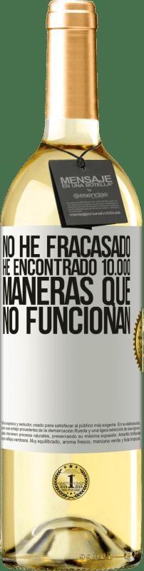 24,95 € Envío gratis   Vino Blanco Edición WHITE No he fracasado. He encontrado 10.000 maneras que no funcionan Etiqueta Blanca. Etiqueta personalizable Vino joven Cosecha 2020 Verdejo