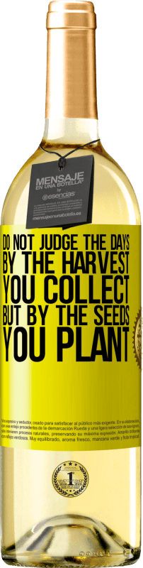 24,95 € Free Shipping | White Wine WHITE Edition Do not judge the days by the harvest you collect, but by the seeds you plant Yellow Label. Customizable label Young wine Harvest 2020 Verdejo