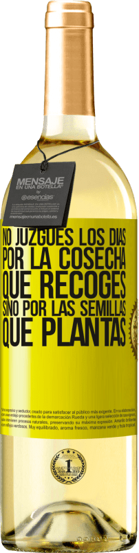 29,95 € Free Shipping | White Wine WHITE Edition Do not judge the days by the harvest you collect, but by the seeds you plant Yellow Label. Customizable label Young wine Harvest 2020 Verdejo