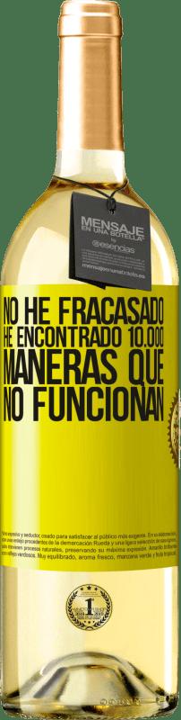 24,95 € Envío gratis   Vino Blanco Edición WHITE No he fracasado. He encontrado 10.000 maneras que no funcionan Etiqueta Amarilla. Etiqueta personalizable Vino joven Cosecha 2020 Verdejo
