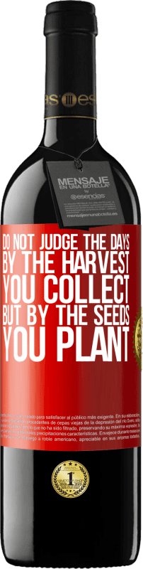 24,95 € Free Shipping | Red Wine RED Edition Crianza 6 Months Do not judge the days by the harvest you collect, but by the seeds you plant Red Label. Customizable label Aging in oak barrels 6 Months Harvest 2018 Tempranillo