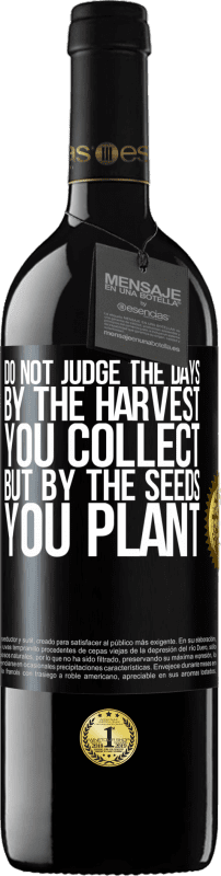 24,95 € Free Shipping | Red Wine RED Edition Crianza 6 Months Do not judge the days by the harvest you collect, but by the seeds you plant Black Label. Customizable label Aging in oak barrels 6 Months Harvest 2018 Tempranillo