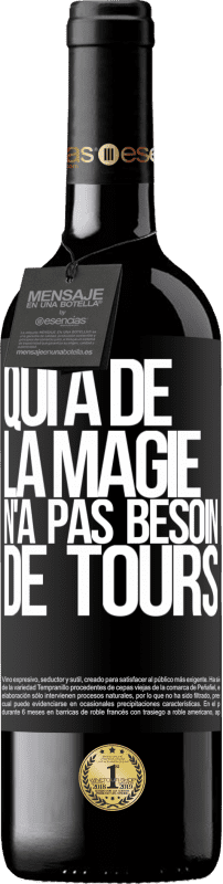 24,95 € Envoi gratuit | Vin rouge Édition RED Crianza 6 Mois Qui a de la magie n'a pas besoin de tours Étiquette Noire. Étiquette personnalisable Vieillissement en fûts de chêne 6 Mois Récolte 2018 Tempranillo