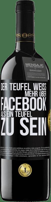 24,95 € Kostenloser Versand | Rotwein RED Ausgabe Crianza 6 Monate Der Teufel weiß mehr über Facebook als ein Teufel zu sein Schwarzes Etikett. Anpassbares Etikett Ausbau in Eichenfässern 6 Monate Ernte 2018 Tempranillo