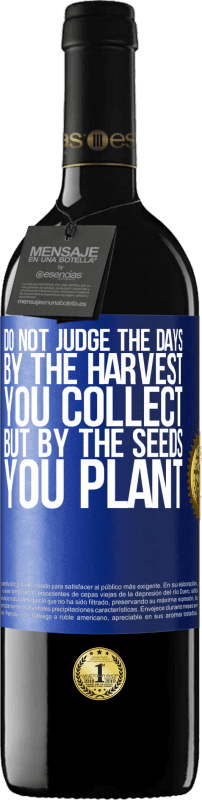 24,95 € Free Shipping | Red Wine RED Edition Crianza 6 Months Do not judge the days by the harvest you collect, but by the seeds you plant Blue Label. Customizable label Aging in oak barrels 6 Months Harvest 2018 Tempranillo