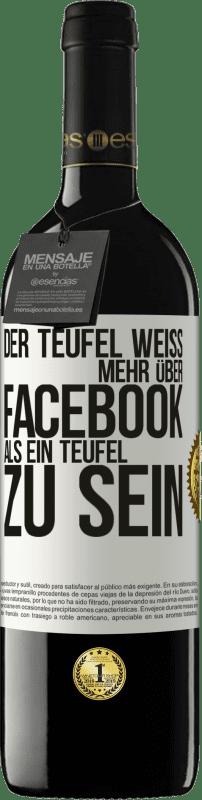 24,95 € Kostenloser Versand | Rotwein RED Ausgabe Crianza 6 Monate Der Teufel weiß mehr über Facebook als ein Teufel zu sein Weißes Etikett. Anpassbares Etikett Ausbau in Eichenfässern 6 Monate Ernte 2018 Tempranillo