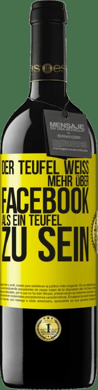 24,95 € Kostenloser Versand | Rotwein RED Ausgabe Crianza 6 Monate Der Teufel weiß mehr über Facebook als ein Teufel zu sein Gelbes Etikett. Anpassbares Etikett Ausbau in Eichenfässern 6 Monate Ernte 2018 Tempranillo
